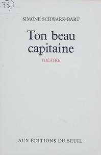 Simone Schwarz-Bart - Ton beau capitaine - Pièce en un acte et 4 tableaux.