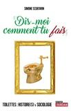 "Simone Scoatarin - ""Dis-moi comment tu fais"" - Toilettes : Histoire(s) & sociologie."