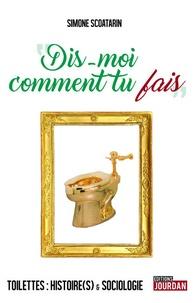 Dis-moi comment tu fais - Toilettes : Histoire(s) & sociologie.pdf