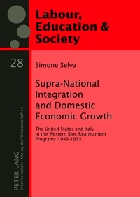 Simone Selva - Supra-National Integration and Domestic Economic Growth - The United States and Italy in the Western Bloc Rearmament Programs 1945-1955.