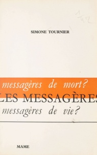 Simone Tournier - Les messagères - Messagères de mort ? Messagères de vie ?.