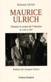Simone Ulrich - Maurice Ulrich - Témoin et acteur de l'histoire de 1945 à 2007.