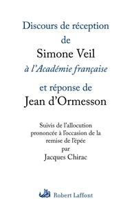 Simone Veil et Jean d' Ormesson - Discours de réception de Simone Veil à l'Académie française et réponse de Jean d'Ormesson - Suivis de l'allocution prononcée à l'occasion de la remise de l'épée par Jacques Chirac.