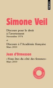 """Simone Veil et Jean d' Ormesson - """"Elles sont 300 000 chaque année"""" : Discours pour le droit à l'avortement devant l'Assemblée nationale ; Discours de réception à l'Académie française ; """"Vous êtes du côté des femmes"""" ; Allocution et réponse de Simone Veil."""