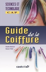 Simone Viale et Charles Haggai - Guide de la coiffure CAP - Un nouveau regard en sciences et technologie.