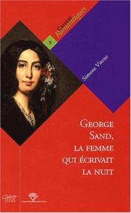 Simone Vierne - George Sand, la femme qui écrivait la nuit.