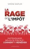 Simone Wapler - La rage de l'impôt - Matraque, révolte fiscale : comment y remédier.