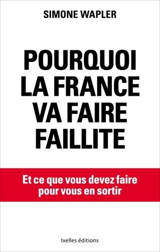 Pourquoi la France va faire faillite - Format ePub - 9782875154170 - 8,99 €