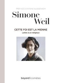 Simone Weil et Antoine Guggenheim - Cette foi est la mienne.