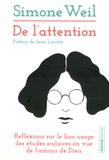 Simone Weil - De l'attention - Réflexions sur le bon usage des études scolaires en vue de l'amour de Dieu.