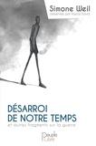 Simone Weil - Désarroi de notre temps - Et autres fragments sur la guerre.