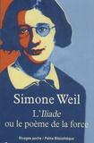 Simone Weil - L'Iliade ou le poème de la force - Et autres essais sur la guerre.