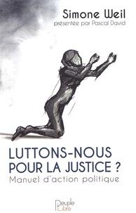 Simone Weil - Luttons-nous pour la justice ? - Manuel d'action politique.