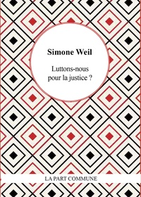 Simone Weil - Luttons nous pour la justice ?.
