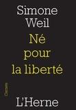 Simone Weil - Né pour la liberté.
