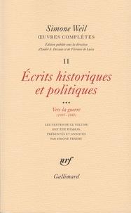 Simone Weil - Oeuvres complètes - Tome 2, Volume 3, Ecrits philosophiques et politiques Vers la guerre (1937-1940).