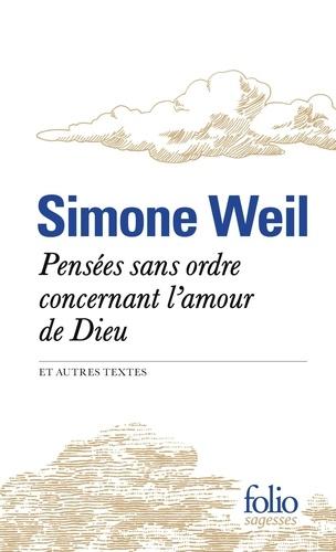 Simone Weil - Pensées sans ordre concernant l'amour de Dieu et autres textes.