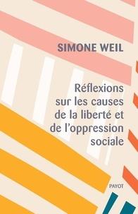 Simone Weil - Réflexions sur les causes de la liberté et de l'oppression sociale.
