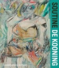 Simonetta Fraquelli et Claire Bernardi - Soutine / De Kooning - Conversations in Paint.