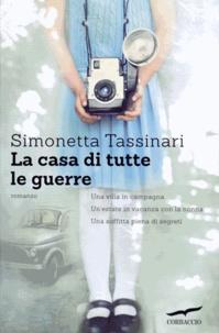 Simonetta Tassinari - La casa di tutte le guerre.