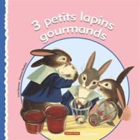 Simonne Baudoin et Lucie Dermine - 3 petits lapins gourmands.