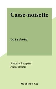 Simonne Lacapère et André Roudil - Casse-noisette - Ou La charité.