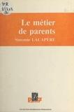 Simonne Lacapère et Fernand Cortez - Le métier de parents.