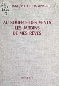 Simonne Pellecuer-Minard - Au souffle des vents, les jardins de mes rêves.