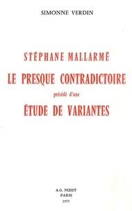Simonne Verdin - Stéphane Mallarmé, le presque contradictoire - précédé d'une étude de variantes.