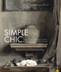 Simple Chic. - Einrichten und Dekorieren mit natürlichen Materialien.