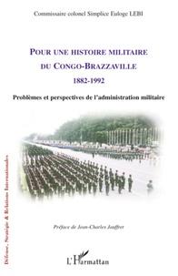 Simplice Euloge Lebi - Pour une histoire militaire du Congo-Brazzaville 1882-1992 - Problèmes et perspectives de l'administration militaire.