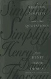Simplify, Simplify - And other Quotations from Henry David Thoreau.