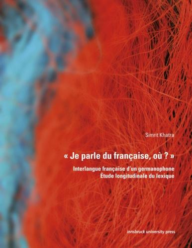 « Je parle du française, où ? ». Interlangue française d'un germanophone. Étude longitudinale du lexique