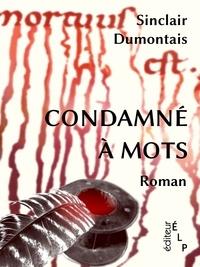 Sinclair Dumontais - Condamné à mots.