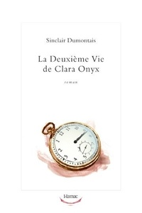Sinclair Dumontais - La deuxième vie de Clara Onyx.