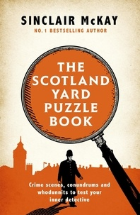 Sinclair Mckay - The Scotland Yard Puzzle Book - Crime Scenes, Conundrums and Whodunnits to test your inner detective.