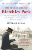 Sinclair Mckay - The Secret Life of Bletchley Park - The WWII Codebreaking Centre and the Men and Women Who Worked There.