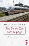 Sind Sie der Zug nach Leipzig? - Eisenbahn-Innenansichten.