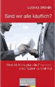 Sind wir alle käuflich? - Weshalb Korruption die Politik und unser Leben durchdringt.