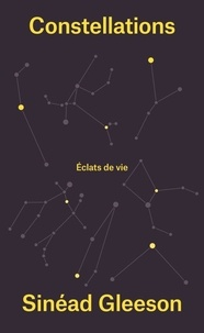 Sinéad Gleeson - Constellations - Eclats de vie.