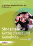 Singspiele für Gottesdienst und Gemeinde - Zu wichtigen Festen und Themen des Kirchenjahres.