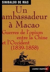 Sinibaldo de Mas - Un ambassadeur à Macao - Guerre de l'opium entre la Chine et l'Occident (1836-1858).