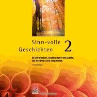 Sinn-volle Geschichten 2 - 88 Weisheiten, Erzählungen und Zitate, die berühren und inspirieren..