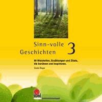 Sinn-volle Geschichten 3 - 99 Weisheiten, Erzählungen und Zitate, die berühren und inspirieren.