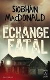 Siobhan MacDonald - Echange fatal.