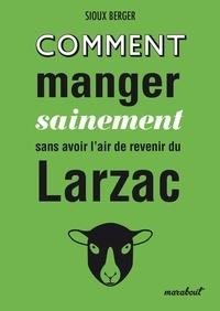 Sioux Berger - Comment manger sainement sans avoir l'air de revenir du Larzac.