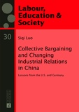 Siqi Luo - Collective Bargaining and Changing Industrial Relations in China - Lessons from the U.S. and Germany.