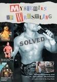 Sir Adam Kleinberg et Jacob Scheier - Mysteries of Wrestling: Solved.