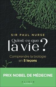 Sir Paul Nurse - Qu'est-ce que la vie ? - Comprendre la biologie en 5 leçons.