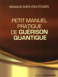 Siranus Sven Von Staden - Petit manuel pratique de guérison quantique.